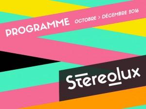 PROGRAMME STEREOLUX OCTOBRE/DÉCEMBRE 2016